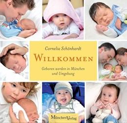 Abbildung von Schönhardt | Willkommen | 2012 | Geboren werden in München und ...