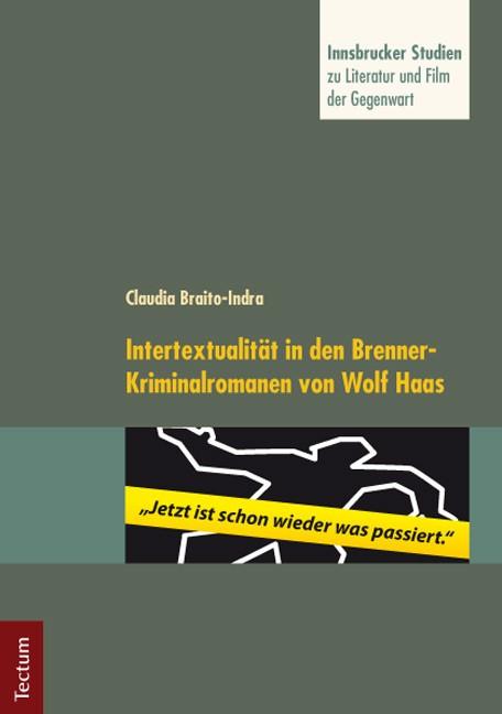 """""""Jetzt ist schon wieder was passiert."""" Intertextualität in den Brenner-Kriminalromanen von Wolf Haas   Braito-Indra / Neuhaus, 2012   Buch (Cover)"""