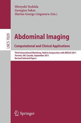Abbildung von Yoshida / Sakas / Linguraru | Abdominal Imaging: Computational and Clinical Applications | 2012 | Third International Workshop, ... | 7029