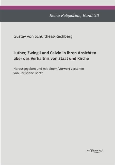 Abbildung von Schulthess-Rechberg / Beetz | Luther, Zwingli und Calvin in ihren Ansichten über das Verhältnis von Staat und Kirche | 2012