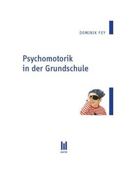Abbildung von Fey | Psychomotorik in der Grundschule | 2012