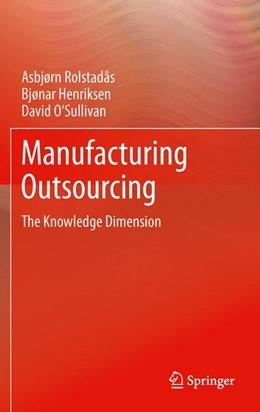 Abbildung von Rolstadås / Henriksen / O'Sullivan | Manufacturing Outsourcing | 2012 | A Knowledge Perspective