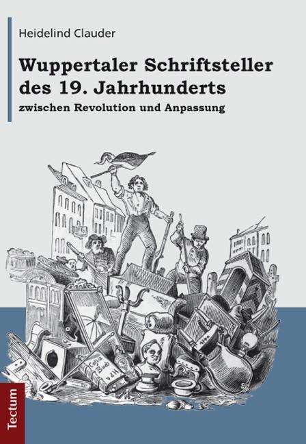 Abbildung von Clauder | Wuppertaler Schriftsteller des 19. Jahrhunderts zwischen Revolution und Anpassung | 2012
