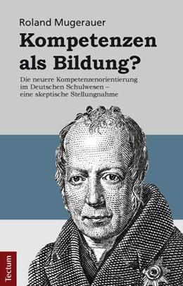 Abbildung von Mugerauer | Kompetenzen als Bildung? | 2012 | Die neuere Kompetenzenorientie...