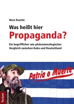 Abbildung von Kusche | Was heißt hier Propaganda? | 2011 | Ein begrifflicher wie phänomen...