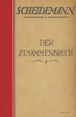 Abbildung von Scheidemann | Der Zusammenbruch | Nachdruck der Originalausgabe von 1921 | 2012