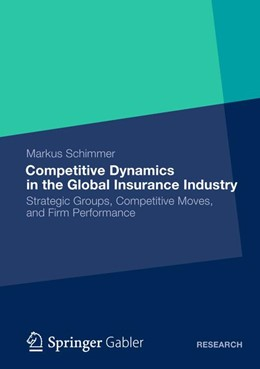 Abbildung von Schimmer | Competitive Dynamics in the Global Insurance Industry | 2012 | Strategic Groups, Competitive ...