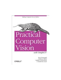 Abbildung von Kurt Demaagd / Anthony Oliver / Nathan Oostendorp | Practical Computer Vision with SimpleCV | 2012 | The Simple Way to Make Technol...