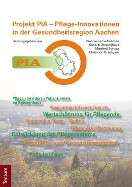 Abbildung von Frohnhofen / Dörpinghaus / Borutta / Bräutigam | PIA – Pflege-Innovationen in der Gesundheitsregion Aachen | 2011 | Projekterfahrungen und Anregun...