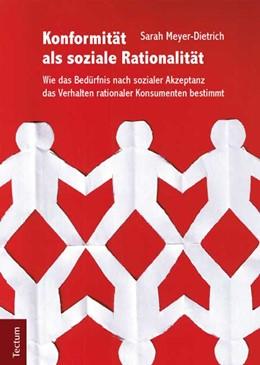 Abbildung von Meyer-Dietrich | Konformität als soziale Rationalität | 1. Auflage 2012 | 2012 | Wie das Bedürfnis nach soziale...