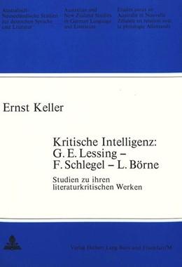 Abbildung von Keller   Kritische Intelligenz: G.E. Lessing - F. Schlegel - L. Börne   1976   Studien zu ihren literaturkrit...   6