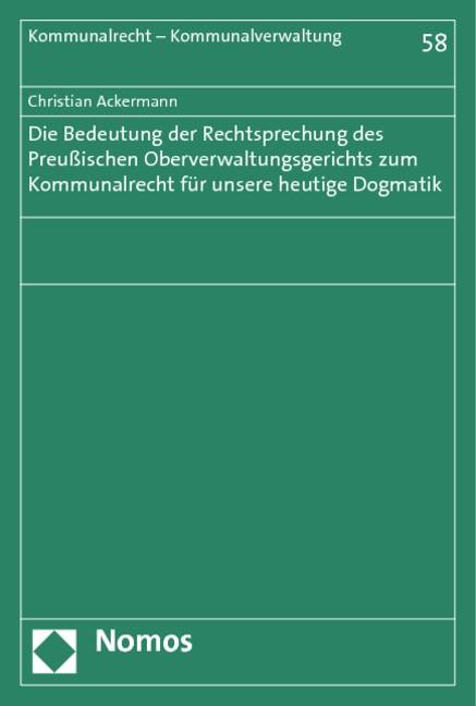 Die Bedeutung der Rechtsprechung des Preußischen Oberverwaltungsgerichts zum Kommunalrecht für unsere heutige Dogmatik | Ackermann, 2012 (Cover)
