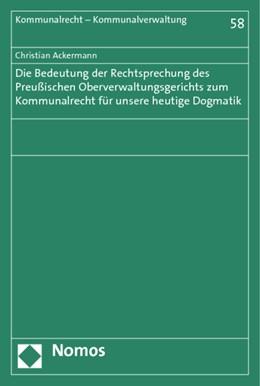 Abbildung von Ackermann | Die Bedeutung der Rechtsprechung des Preußischen Oberverwaltungsgerichts zum Kommunalrecht für unsere heutige Dogmatik | 2012 | 58
