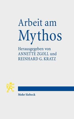 Abbildung von Kratz / Zgoll | Arbeit am Mythos | 2013 | Leistung und Grenze des Mythos...