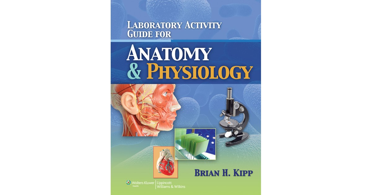Laboratory Activity Guide for Anatomy & Physiology   Kipp, 2012 ...