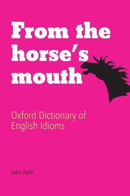 Abbildung von Ayto | From the Horse's Mouth | 2009 | Oxford Dictionary of English I...