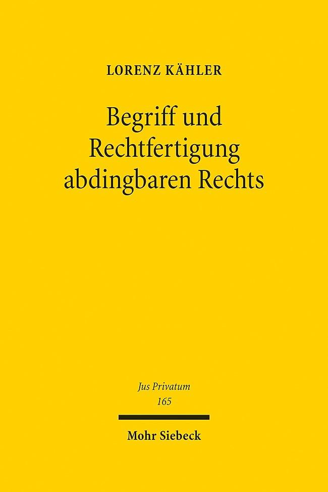 Begriff und Rechtfertigung abdingbaren Rechts   Kähler   1. Auflage 2012, 2012   Buch (Cover)