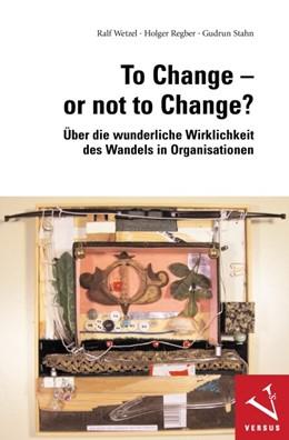Abbildung von Wetzel / Regber / Stahn | To Change or not to Change? | 2008 | Über die wunderliche Wirklichk...