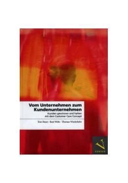 Abbildung von Buser / Welte / Wiederkehr | Vom Unternehmen zum Kundenunternehmen | 2003 | Kunden gewinnen und halten mit...