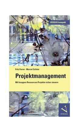Abbildung von Forrer / Schöni | Projektmanagement | 1. Auflage 2011 | 2011 | Mit knappen Ressourcen Projekt...