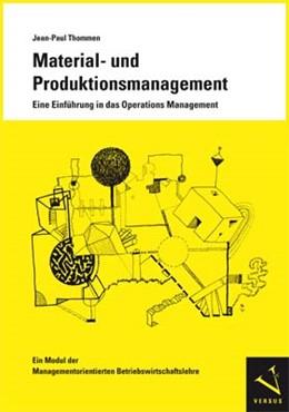 Abbildung von Thommen | Material- und Produktionsmanagement. Eine Einführung in das Operations Management | 1. Auflage 2011 | 2011 | Ein Modul der Managementorient...