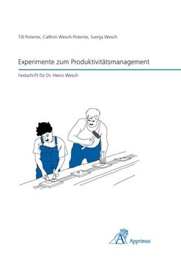 Abbildung von Potente / Wesch-Potente / Schuh   Experimente zum Produktivitätsmanagement   2011   Festschrift für Dr. Heinz Wesc...