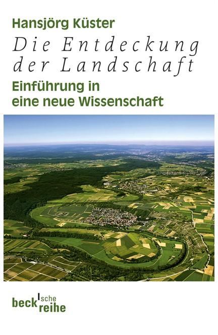 Cover: Hansjörg Küster, Die Entdeckung der Landschaft