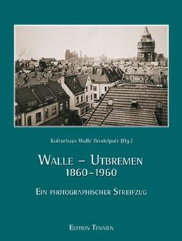 Abbildung von Gleich | Walle-Utbremen 1860-1960 | 2007 | Ein photographischer Streifzug