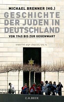 Abbildung von Brenner, Michael | Geschichte der Juden in Deutschland von 1945 bis zur Gegenwart | 2012 | Politik, Kultur und Gesellscha...