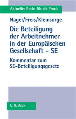 Abbildung von Nagel / Freis / Kleinsorge | Die Beteiligung der Arbeitnehmer in der Europäischen Gesellschaft - SE | 2005 | Einführung zum SE-Ausführungsg...