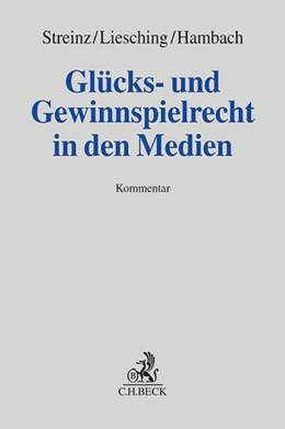 Abbildung von Streinz / Liesching / Hambach | Glücks- und Gewinnspielrecht in den Medien | 2014 | GlüStV, AEUV, GG, StGB, RStV, ...