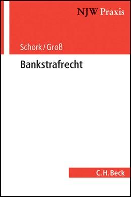Abbildung von Schork / Groß | Bankstrafrecht | 2013 | Band 94