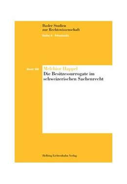 Abbildung von Happel | Die Besitzessurrogate im schweizerischen Sachenrecht | 2012 | Band 106
