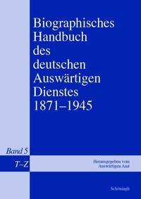 Abbildung von Auswärtiges Amt   Biographisches Handbuch des deutschen Auswärtigen Dienstes 1871-1945   1. Aufl. 2014   2014