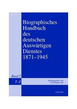 Abbildung von Auswärtiges Amt | Biographisches Handbuch des deutschen Auswärtigen Dienstes 1871-1945 | 1. Aufl. 2014 | 2014 | Band 5: T-Z, Nachträge
