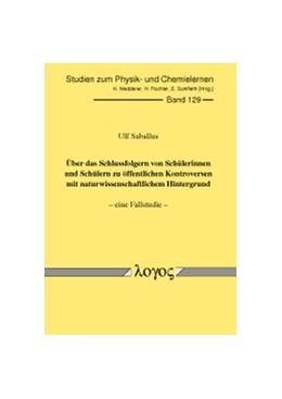 Abbildung von Saballus | Über das Schlussfolgern von Schülerinnen und Schülern zu öffentlichen Kontroversen mit naturwissenschaftlichem Hintergrund - eine Fallstudie | 2012 | 129