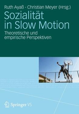 Abbildung von Ayaß / Meyer | Sozialität in Slow Motion | 2012 | Theoretische und empirische Pe...