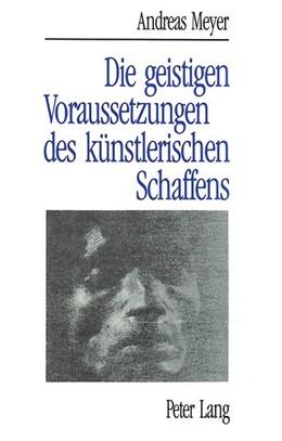 Abbildung von Meyer | Andreas Meyer: Die geistigen Voraussetzungen des künstlerischen Schaffens | 1990 | Das Schöpferische im Banne von...