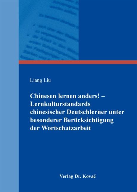 Chinesen lernen anders! – Lernkulturstandards chinesischer Deutschlerner unter besonderer Berücksichtigung der Wortschatzarbeit | Liu, 2012 | Buch (Cover)