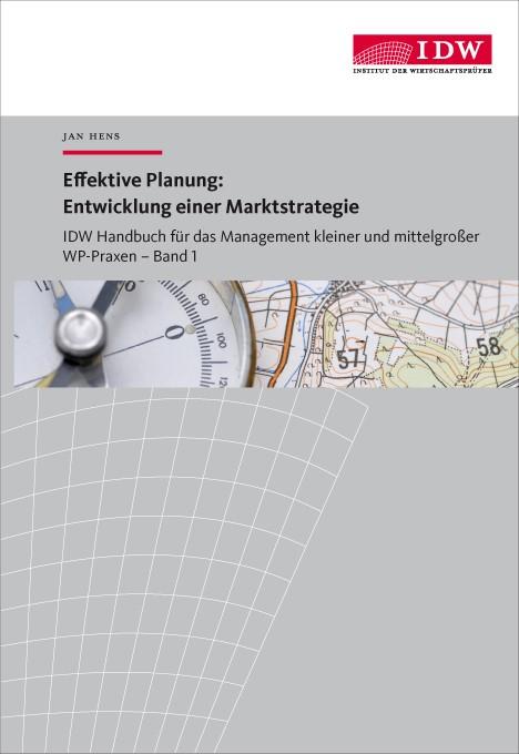 Abbildung von Hens | IDW Handbuch für das Management kleiner und mittelgroßer WP-Praxen,  Band 1: Effektive Planung: Entwicklung einer Marktstrategie | 2014