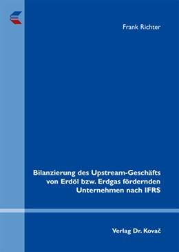 Abbildung von Richter | Bilanzierung des Upstream-Geschäfts von Erdöl bzw. Erdgas fördernden Unternehmen nach IFRS | 2012 | 27