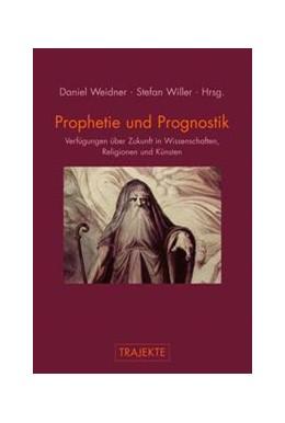 Abbildung von Weidner / Willer   Prophetie und Prognostik   1. Aufl. 2013   2013   Verfügungen über Zukunft in Wi...