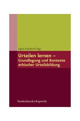 Abbildung von Schoberth | Urteilen lernen – Grundlegung und Kontexte ethischer Urteilsbildung | 1. Auflage 2012 | 2012