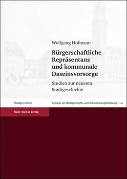 Abbildung von Hofmann | Bürgerschaftliche Repräsentanz und kommunale Daseinsvorsorge | 2012 | Studien zur neueren Stadtgesch... | 14