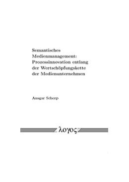 Abbildung von Scherp | Semantisches Medienmanagement | 2012 | Prozessinnovation entlang der ...