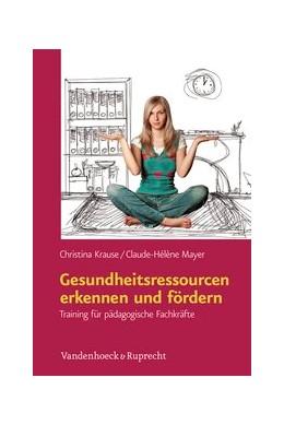 Abbildung von Krause / Mayer | Gesundheitsressourcen erkennen und fördern | Aufl. | 2012 | Training für pädagogische Fach...