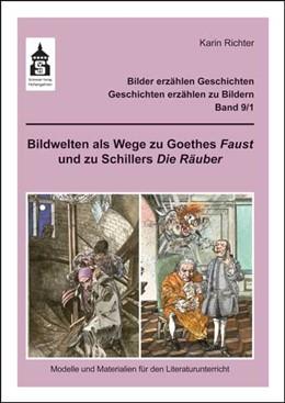 Abbildung von Richter | Bildwelten als Wege zu Goethes Faust und zu Schillers Die Räuber | 2012 | Modelle und Materialien für de... | 9-1