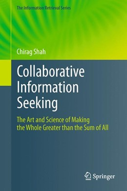 Abbildung von Shah | Collaborative Information Seeking | 2012 | The Art and Science of Making ... | 34