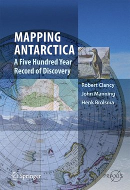 Abbildung von Clancy / Manning / Brolsma | Mapping Antarctica | 2013 | A Five Hundred Year Record of ...