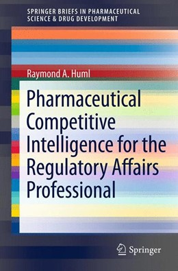 Abbildung von Huml | Pharmaceutical Competitive Intelligence for the Regulatory Affairs Professional | 2012